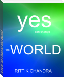 Yes I Can Change The World