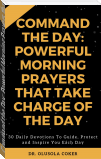Command the Day: Powerful Morning Prayers that take Charge of the Day