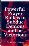 Powerful Prayer Bullets to subdue Demons and be Victorious