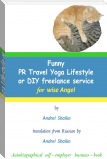 Funny PR Travel Yoga Lifestyle or DIY freelance service for wise Angel, translation from Russian by  Andrei Shaiko  (Autobiographical self – employer business – book) 49 page