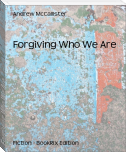 Forgiving Who We Are