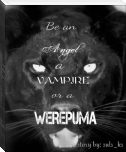 Be an angel,a vampire or a werpuma