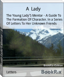 The Young Lady'S Mentor - A Guide To The Formation Of Character. In a Series Of Letters To Her Unknown Friends