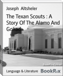 The Texan Scouts : A Story Of The Alamo And Goliad