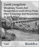 Missionary Travels And Researches In south Africa Fiscle (Part-I) Journeys And Researches In south Africa
