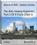 The Anti-Slavery Examiner, Part 2 Of 4 Fiscle (Part-I)