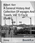 A General History And Collection Of voyages And Travels, Vol. 13 Fiscle (Part-I)