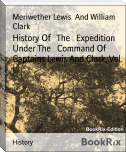 History Of   The   Expedition Under The   Command Of   Captains Lewis And Clark, Vol. I.