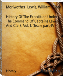 History Of The Expedition Under The Command Of Captains Lewis And Clark, Vol. I. (fiscle part-IV)