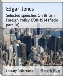 Selected speeches On British Foreign Policy 1738-1914 (fiscle part-IV)