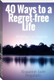 40 Ways To A Regret-Free Life