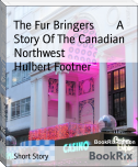 The Fur Bringers        A Story Of The Canadian Northwest
