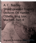 Shakespearean Tragedy Lectures On Hamlet, Othello, King Lear, Macbeth Part-4