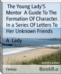 The Young Lady'S Mentor  A Guide To The Formation Of Character. In a Series Of Letters To Her Unknown Friends
