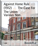 Against Home Rule (1912)        The Case For The Union