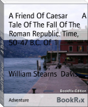 A Friend Of Caesar        A Tale Of The Fall Of The Roman Republic. Time,  50-47 B.C. Of  1