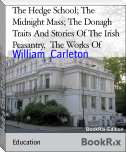 The Hedge School; The Midnight Mass; The Donagh   Traits And Stories Of The Irish Peasantry,  The Works Of