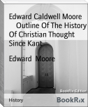 Edward Caldwell Moore        Outline Of The History Of Christian Thought Since Kant