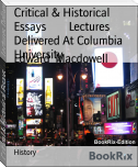 Critical & Historical Essays        Lectures Delivered At Columbia University