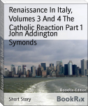 Renaissance In Italy, Volumes 3 And 4 The Catholic Reaction Part 1