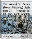 The   Ascent Of   Denali (Mount Mckinley) (fiscle part-9)        A Narrative Of   The   First Complete Ascent Of   The