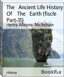 The   Ancient Life History Of    The   Earth (fiscle Part-11)