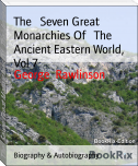 The   Seven Great Monarchies Of   The   Ancient Eastern World, Vol 7