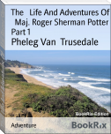 The   Life And Adventures Of   Maj. Roger Sherman Potter Part 1