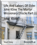 Life And Labors Of Elder John Kline The Martyr Missionary (Fiscle Part 3)