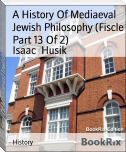 A History Of Mediaeval Jewish Philosophy (Fiscle Part 13 Of 2)
