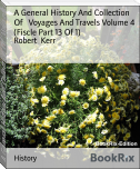 A General History And Collection Of   Voyages And Travels Volume 4 (Fiscle Part 13 Of 1)