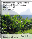 Shakespearean Tragedy Lectures On Hamlet Othello King Lear Macbeth Part 2