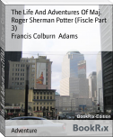 The Life And Adventures Of Maj. Roger Sherman Potter (Fiscle Part 3)