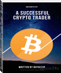 Secrets of A Successful Crypto Trader - Best Advise for Crypto Trading