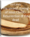 The second coming of Jesus Christ - Resurrection of the dead
