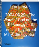 2004.03.29 - The Word of God on the fifth Sunday of the Lent, of the devout Mary, the Egyptian