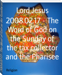 2008.02.17 - The Word of God on the Sunday of the tax collector and the Pharisee