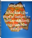 2010.02.14 - The Word of God on the Sunday of Adam's expulsion from paradise