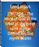 2011.11.08 - The Word of God at the feast of the great saint martyr Demetrius, the myrrh bearer