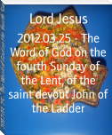 2012.03.25 - The Word of God on the fourth Sunday of the Lent, of the saint devout John of the Ladder