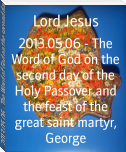 2013.05.06 - The Word of God on the second day of the Holy Passover and the feast of the great saint martyr, George