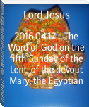 2016.04.17 - The Word of God on the fifth Sunday of the Lent, of the devout Mary, the Egyptian
