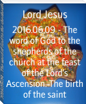2016.06.09 - The word of God to the shepherds of the church at the feast of the Lord's Ascension. The birth of the saint