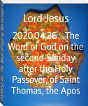 2020.04.26 - The Word of God on the second Sunday after the Holy Passover, of Saint Thomas, the Apos