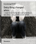 Every thing changed when..........
