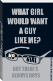 What girl would want a guy like me?