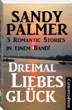 Dreimal Liebesglück: 3 Romantic Stories in einem Band