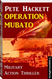 Pete Hackett Thriller - Operation Mubato: Military Action