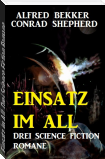 Einsatz im All: Drei Science Fiction Romane
