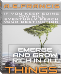 EMERGE AND GROW RICH IN ALL THINGS